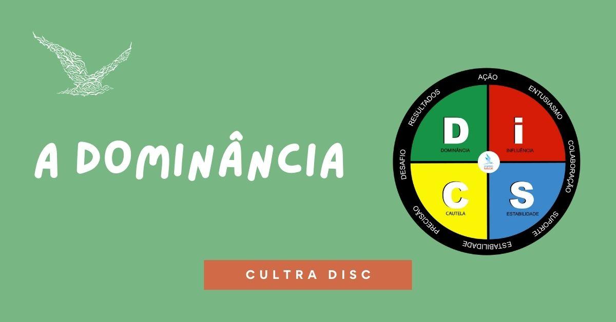 A Dominância dentro do DISC - Propósito MAIOR
